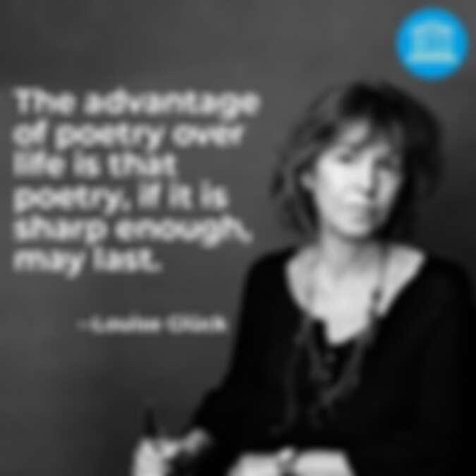 「詩大於人生的優勢在於,若足夠銳利,詩能永存。」─ Louise Glück